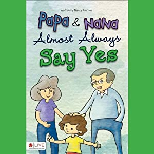 Papa and Nana Almost Always Say Yes | [Nancy Humes]
