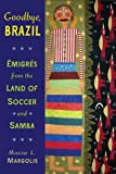 img - for Goodbye, Brazil:  migr s from the Land of Soccer and Samba book / textbook / text book