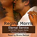 Eternal Service: A Colony Series Paranormal Romance Audiobook by Regina Morris Narrated by Bruno Belmar