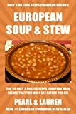 Top 30 Only 3 Or Less Steps EUROPEAN SOUPS AND STEWS Recipes That You Must Eat Before You Die