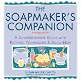 The Soapmaker's Companion: A Comprehensive Guide with Recipes, Techniques & Know-How (Natural Body Series - The Natural Way to Enhance Your Life) ~ Susan Miller Cavitch