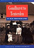 img - for Goudhurst to Tenterden in Old Photographs book / textbook / text book