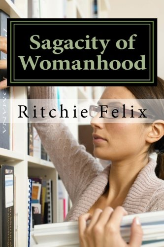 Book: Sagacity of Womanhood - Unveiling most guided and misguided truths about womanhood by Ritchie Felix