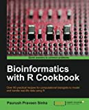 Bioinformatics with R Cookbook: Over 90 Practical Recipes for Computational Biologists to Model and Handle Real-Life Data Using R
