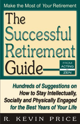 The Successful Retirement Guide: Hundreds of Suggestions on How to Stay Intellectually, Socially and Physically Engaged for the Best Years of Your Life PDF