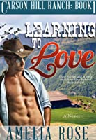 Learning To Love (Contemporary Cowboy Romance) (Carson Hill Ranch Book 1) (English Edition)