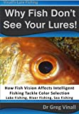 img - for Why Fish Don't See Your Lures: How Fish Vision Affects Intelligent Fishing Tackle Color Selection. Lake Fishing, River Fishing, Sea Fishing. (Vinall's Lure Fishing) book / textbook / text book