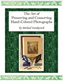img - for The Art of Preserving and Conserving Hand-Colored Photographs book / textbook / text book