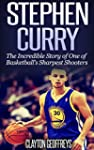 Stephen Curry: The Incredible Story o...