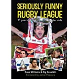 Seriously Funny Rugby League: 21 Years of Looking at the Lighter Sideby Dave Williams