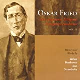 Oskar Fried: A Forgotten Conductor, Vol. 3