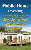 Mobile Home Investing: A Step-by-Step Guide to Buy, Sell & Rent Mobile Homes for Profit (Passive Income & Retirement)