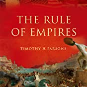 The Rule of Empires: Those Who Built Them Those Who Endured Them and Why They Always Fall | [Timothy H. Parsons]