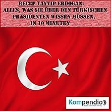 Recep Tayyip Erdogan: Alles, was Sie über den türkischen Präsidenten wissen müssen, in 10 Minuten Hörbuch von Alessandro Dallmann Gesprochen von: Michael Freio Haas