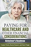 Paying for Healthcare and Other Financial Considerations (Alzheimer's Roadmap Book 4)