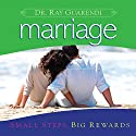 Marriage: Small Steps, Big Rewards Audiobook by Ray Guarendi Narrated by Ray Guarendi