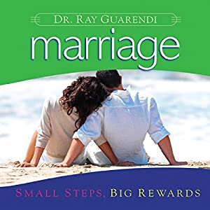 Marriage: Small Steps, Big Rewards Audiobook