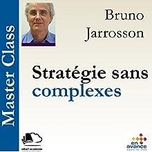 Stratégie sans complexes (Master Class) | Livre audio Auteur(s) : Bruno Jarrosson Narrateur(s) : Bruno Jarrosson