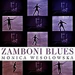 Zamboni Blues | Monica Wesolowska