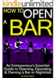 How to Open a Bar: An Entrepreneur's Essential Guide to Opening, Operating, and Owning a Bar or Nightclub ~ ( the Bar Business Plan )