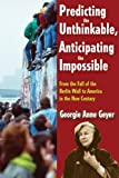 Predicting the Unthinkable, Anticipating the Impossible: From the Fall of the Berlin Wall to America in the New Century
