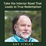 Take the Interior Road That Leads to True Redemption | Guy Finley