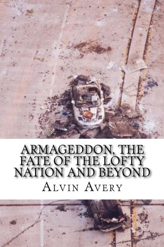 Book: Armageddon, The Fate of the Lofty Nation and Beyond by Alvin Avery