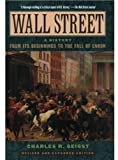 Wall Street: A History: From Its Beginnings to the Fall of Enron, Revised edition (019517061X) by Charles R. Geisst