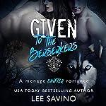 Given to the Berserkers: Berserker Saga, Book 4 | Lee Savino