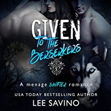 Given to the Berserkers: Berserker Saga, Book 4 Audiobook by Lee Savino Narrated by Robert Ross