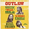 Outlaw: Waylon, Willie, Kris, and the Renegades of Nashville (       UNABRIDGED) by Michael Streissguth Narrated by John Pruden