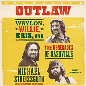 Outlaw: Waylon, Willie, Kris, and the Renegades of Nashville | [Michael Streissguth]