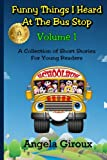 img - for Funny Things I Heard at the Bus Stop: Volume 1: A Collection of Short Stories for Young Readers book / textbook / text book