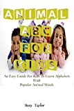 Animal ABC: An Easy Guide For Kids, Easy To Learn & Fun To Read For Kids.
