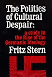 The Politics of Cultural Despair: Study of the Rise of German Ideology (Library Reprint): A Study in the Rise of the Germanic Ideology