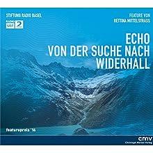 Echo: Von der Suche nach Widerhall Hörbuch von Bettina Mittelstrass Gesprochen von: Bettina Mittelstrass, Shenja Lacher, Katja Schild
