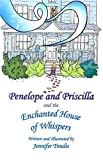 Penelope and Priscilla and the Enchanted House of Whispers