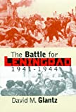 The Battle for Leningrad, 1941-1944 (Modern War Studies) (0700612084) by Glantz, David M.