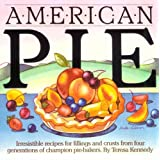 American Pie: Irresistable Recipes for Fillings and Crusts from Four Generations of Champion Pie Bakersby Teresa Kennedy