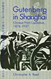 Gutenberg in Shanghai: Chinese Print Capitalism, 1876-1937