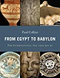 From Egypt to Babylon: The International Age 1550-500 BC (0674030966) by Collins, Paul