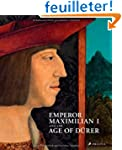 Emperor Maximilian I and the Age of D...