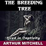 The Breeding Tree: Bred in Captivity | Arthur Mitchell