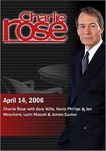 Charlie Rose with Gary Wills, Kevin Phillips & Jon Meacham; Lorin Maazel & James Conlon (April 14, 2006)