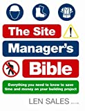 Len Sales The Site Manager's Bible: Everything you need to know to save time and money on your building project