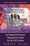 img - for Marketing for the Nonmarketing Executive: An Integrated Resource Management Guide for the 21st Century (Library of Executive Excellence) book / textbook / text book