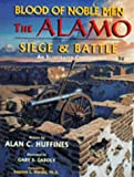Blood of Noble Men: The Alamo Siege and Battle