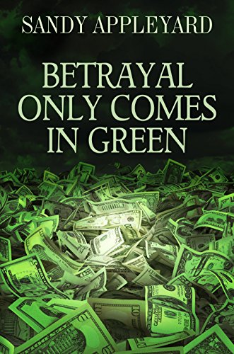Betrayal Only Comes in Green by Sandy Appleyard