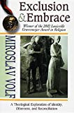 Exclusion & Embrace: A Theological Exploration of Identity, Otherness, and Reconciliation (0687002826) by Miroslav Volf