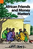 African Friends and Money Matters (Publications in Ethnography Series, Vol. 37)